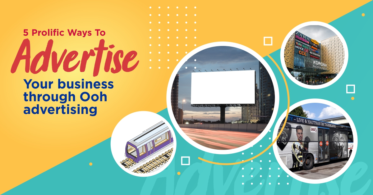 <5 Prolific Ways to Advertise Your Business through OOH Advertising