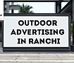 <Why do You Need Outdoor Advertising in Ranchi?